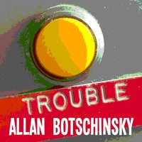 Trouble — Allan Botschinsky