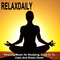 Relaxdaily - Relaxing Music for Studying, Yoga or to Calm and Slown Down (Relaxdaily Relaxing Music for Studying, Yoga or to Calm and Slown Down) — Divine Meditation