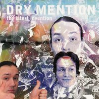 The Latest Invention — Dry Mention
