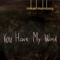 You Have My Word — Mikael Malmborg