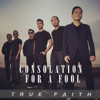 Consolation For A Fool — True Faith