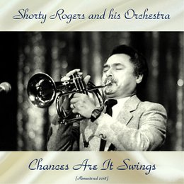 Chances Are It Swings — Shorty Rogers and His Orchestra