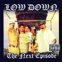 The Next Episode — Low Down