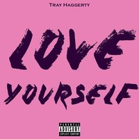 Love Yourself — Tray Haggerty