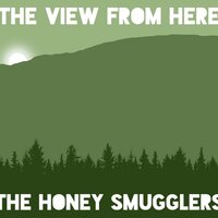 The View from Here — The Honey Smugglers