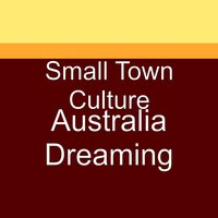 Australia Dreaming — Small Town Culture