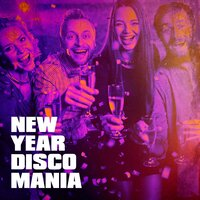 New Year Disco Mania — D.J. Disco Dance, Silver Disco Explosion, New Year's Eve Playlist