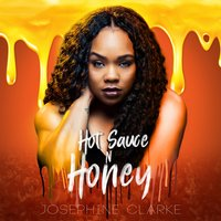 Hot Sauce n Honey — Josephine Clarke, Jospehine Clarke