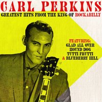 Greatest Hits from the King of Rockabilly — C. Perkins