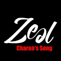 Charon's Song — Zeal