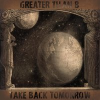 Take Back Tomorrow — Greater Than B