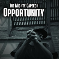 Opportunity — The Mighty Capeech
