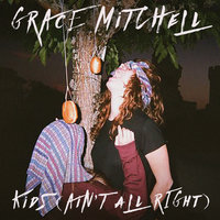 Kids (Ain't All Right) — Grace Mitchell