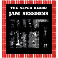 The Never Heard Jam Sessions — сборник