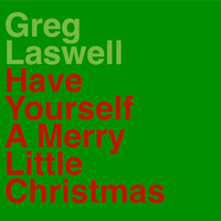 Have Yourself A Merry Little Christmas — Greg Laswell