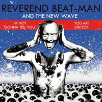 I'm Not Gonna Tell You / You're on Top — Reverend Beat-Man, The New Wave