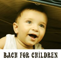 Bach for Children – Brilliant Songs, Educational Music for Kids, Smarter Baby — The Stradivari Orchestra, Иоганн Себастьян Бах