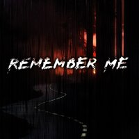 Remember Me — MYDEADREVERIES