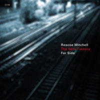 Far Side — Roscoe Mitchell, The Note Factory