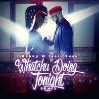 Whatchu Doing Tonight — Banky W
