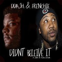 Didn't Believe It — Frenchie, D Dash