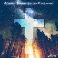 Gospel Soundtracks For Living, Vol. 3 — сборник
