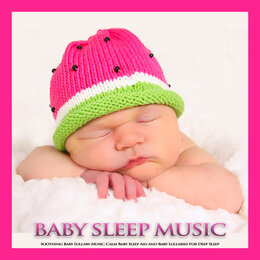 Baby Sleep Music: Soothing Baby Lullaby Music, Calm Baby Sleep Aid and Baby Lullabies For Deep Sleep — Baby Lullaby, Baby Sleep Music, Einstein Baby Lullaby Academy