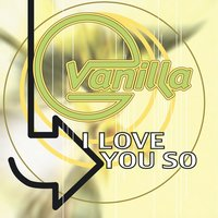 I Love You So — Vanilla