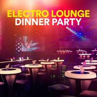 Electro Lounge Dinner Party — Electro House DJ, Electronic Dance Music, Electronic Dance Music, Electro House DJ, Electro Lounge Dinner Party, Electro Lounge Dinner Party