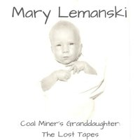 Coal Miner's Granddaughter: The Lost Tapes — Mary Lemanski