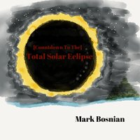 Countdown to the Total Solar Eclipse — Mark Bosnian