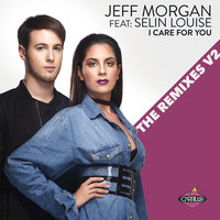I Care for You: The Remixes V2 — Jeff Morgan, Jeff Morgan feat. Selin Louise