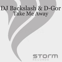 Take Me Away — DJ Backslash & D-Gor