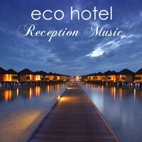 Eco Hotel Reception Music – Ambient & Chillax Music for Hotel, Spas & Wellness Center — Buddha Zen Spa