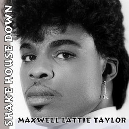 Shake House Down — Maxwell Lattie Taylor