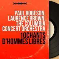 10 chants d'hommes libres — Paul Robeson, Laurence  Brown, The Columbia Concert Orchestra, Paul Robeson, Laurence Brown, The Columbia Concert Orchestra