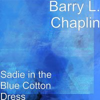 Sadie in the Blue Cotton Dress — Barry L. Chaplin