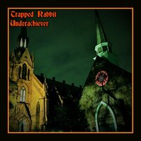 Underachiever — Trapped Rabbit