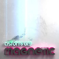 Magnetic — Aston, Lils