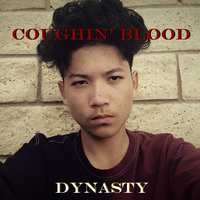 Coughin' blood — Dynasty