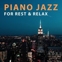 Piano Jazz for Rest & Relax – Smooth Night Jazz, Relaxing Sounds of Jazz, Easy Listening, Jazz Moods — Music for Quiet Moments