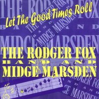Let the Good Times Roll — The Rodger Fox Band, Midge Marsden