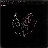 Strangers Again — Against the Current
