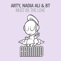 Must Be The Love — BT, Nadia Ali, Arty