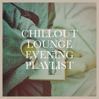 Chillout Lounge Evening Playlist — Chillout Lounge, Chillout Lounge Piano, Chillout Sound Festival