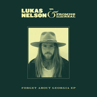 Forget About Georgia EP — Lukas Nelson & Promise Of The Real