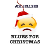Blues for Christmas — Jim Sellers