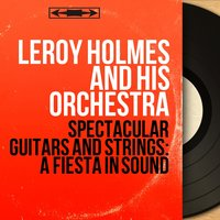Spectacular Guitars And Strings: A Fiesta In Sound — LeRoy Holmes And His Orchestra