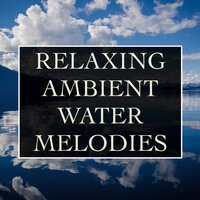Relaxing Ambient Water Melodies - Essential Relaxation & Concentration Mix for Deep Sleep, Study, Focus, Mindful Meditation,  Spa Sessions and Natural Healthy Living — White Noise Relaxation & Sounds of Nature Relaxation