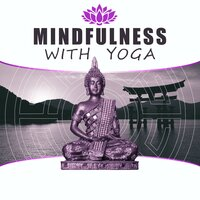 Mindfulness with Yoga – Full of Nature Sounds for Reiki, Yoga Meditation, Improve Inner Peace, Feel Deep Relax Music — Namaste Healing Yoga